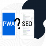 Progressive Web Apps and SEO: how are they connected?